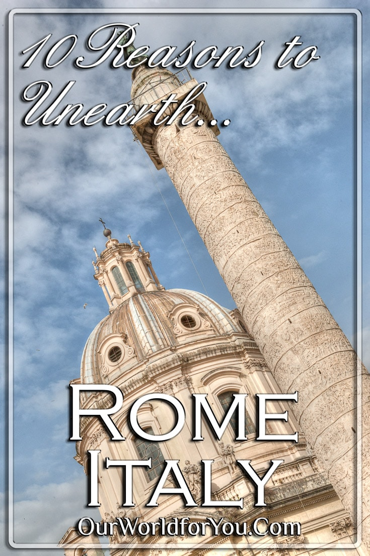 10 Reasons to Unearth Rome, Italy