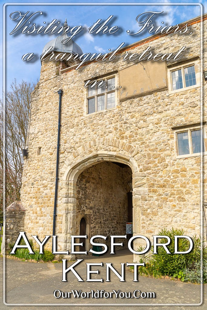 The pin image for our post - 'Visiting 'The Friars', a tranquil retreat in Aylesford, Kent '
